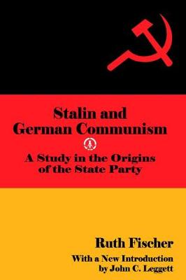 Stalin and German Communism: A Study in the Origins of the State Party (Paperback)