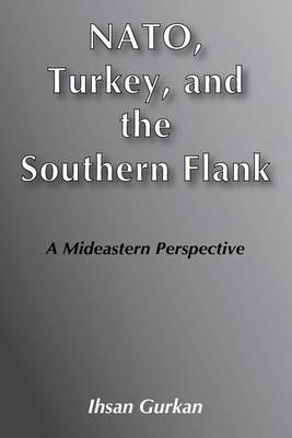 NATO, Turkey, and the Southern Flank: A Mideastern Perspective (Paperback)