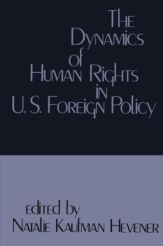 The Dynamics of Human Rights in United States Foreign Policy (Paperback)