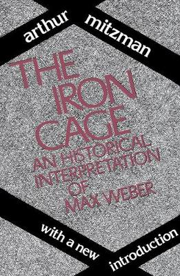 The Iron Cage: Historical Interpretation of Max Weber (Paperback)