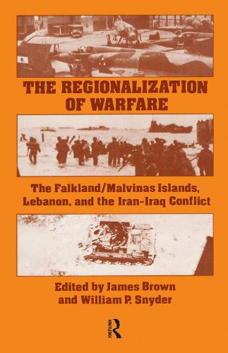 The Regionalization of Warfare: The Falkland/Malvinas Islands, Lebanon, and the Iran-Iraq Conflict (Paperback)
