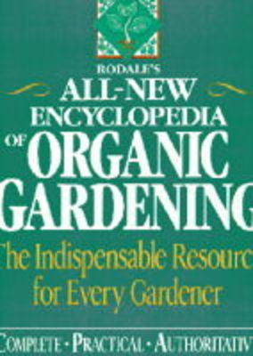Rodale's All-new Encyclopedia of Organic Gardening: The Indispensable Resource for Every Gardener (Paperback)