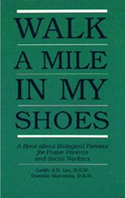 Walk a Mile in My Shoes: A Book about Biological Parents for Foster Parents and Social Workers (Paperback)