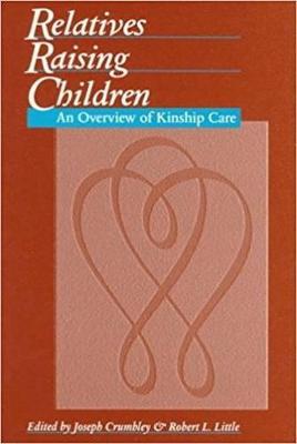 Relatives Raising Children: An Overview of Kinship Care (Paperback)
