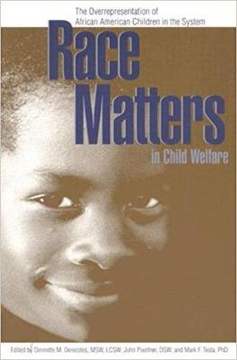 Race Matters in Child Welfare: The Overrepresentation of African American Children in the System (Paperback)