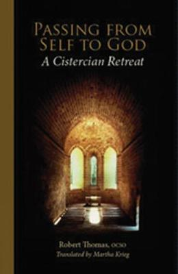 Passing From Self To God: A Cistercian Retreat - Monastic Wisdom Series 6 (Paperback)