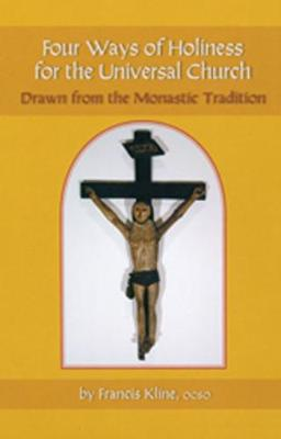 Four Ways Of Holiness For The Universal Church: Drawn from the Monastic Tradition - Monastic Wisdom Series 12 (Paperback)