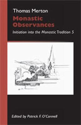 Monastic Observances: Initiation into the Monastic Tradition - Monastic Wisdom Series 25 (Paperback)