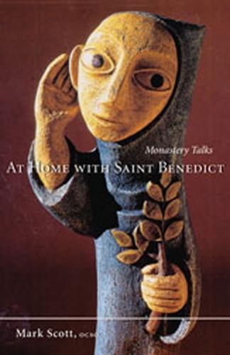 At Home With Saint Benedict: Monastery Talks - Monastic Wisdom Series 27 (Paperback)