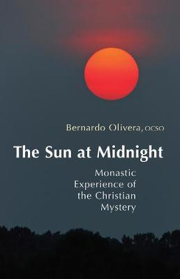 The Sun at Midnight: Monastic Experience of the Christian Mystery - Monastic Wisdom Series 29 (Paperback)