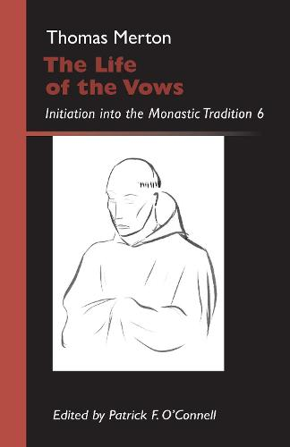 The Life of the Vows: Initiation into the Monastic Tradition - Monastic Wisdom Series 30 (Paperback)