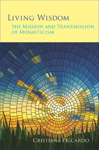 Living Wisdom: The Mission and Transmission of Monasticism - Monastic Wisdom Series 33 (Paperback)