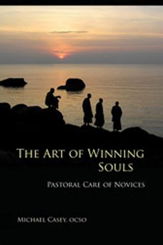 The Art of Winning Souls: Pastoral Care of Novices - Monastic Wisdom Series 35 (Paperback)
