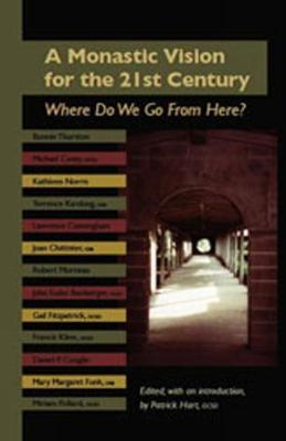 An Monastic Vision For The Twenty-First Century: Where Do We Go From Here? - Monastic Wisdom Series 8 (Paperback)