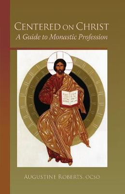Centered On Christ: A Guide to Monastic Profession - Monastic Wisdom Series 5 (Paperback)