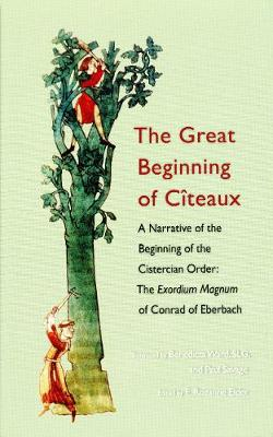 The Great Beginning of Citeaux: A Narrative of the Beginning of the Cistercian Order - Cistercian Fathers 72 (Hardback)
