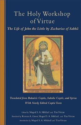 The Holy Workshop Of Virtue: The Life of John the Little by Zacharias of Sakha - Cistercian Studies 234 (Paperback)