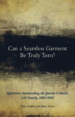 Can a Seamless Garment Be Truly Torn?: Questions Surrounding the Jewish-Catholic Loeb Family, 1881-1945 - Cistercian Studies 254 (Hardback)