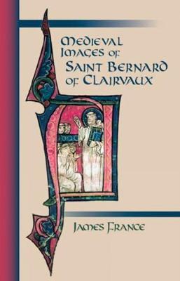 Medieval Images Of Saint Bernard Of Clairvaux - Cistercian Studies 210 (Paperback)