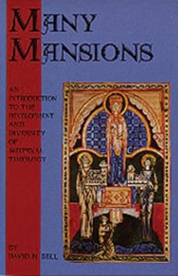 Many Mansions : an Introduction to the Development & Diversity of Medieval Theology East and West - Cistercian Studies Series (Hardback)