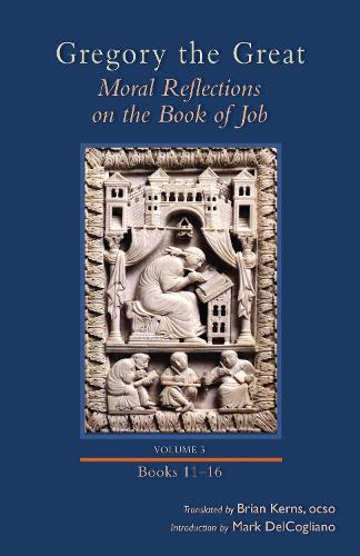 Gregory the Great: Volume 3 & (Books 11-16): Moral Reflections on the Book of Job - Cistercian Studies 258 (Hardback)