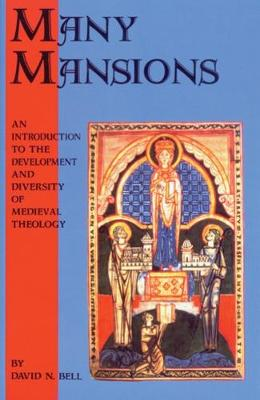 Many Mansions: An Introduction to the Development and Diversity of Medieval Theology - Cistercian Studies Series 146 (Paperback)