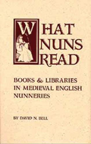 What Nuns Read: Books and Libraries in Medieval English Nunneries - Cistercian Studies Series 158 (Hardback)