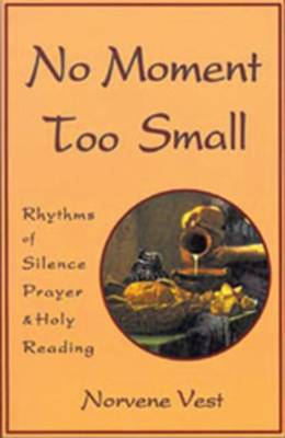 No Moment Too Small: Rhythms of Silence, Prayer, and Holy Reading - Cistercian Studies 153 (Paperback)
