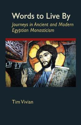 Words To Live By: Journeys in Ancient and Modern Egyptian Monasticism - Cistercian Studies 207 (Paperback)