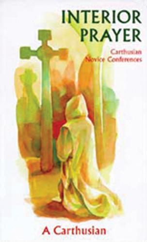 Interior Prayer: Carthusian Novice Conferences - Cistercian Studies 164 (Paperback)