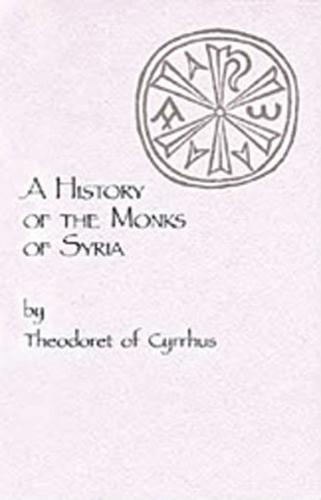A History of the Monks of Syria by Theodoret of Cyrrhus - Cistercian Studies 88 (Paperback)