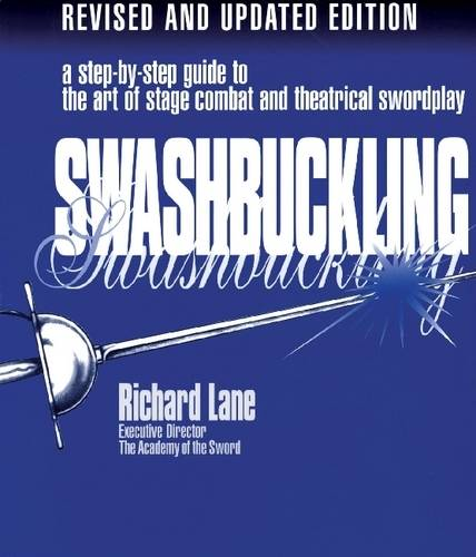 Swashbuckling: A Step-by-Step Guide to the Art of Stage Combat and Theatrical Swordplay (Paperback)