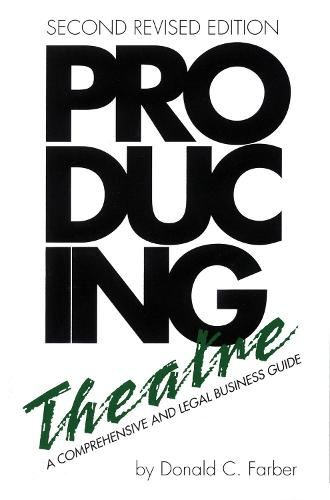 Producing Theatre: A Comprehensive Legal and Business Guie (Hardback)