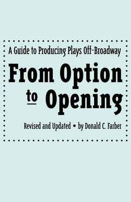 From Option to Opening: Guide to Producing Plays Off-Broadway (Paperback)