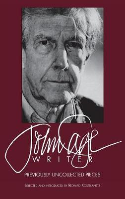 John Cage Writer: Previously Uncollected Pieces (Hardback)