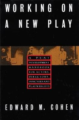 Working on a New Play: A Play Development Handbook for Actors, Directors, Designers & Playwrights (Paperback)