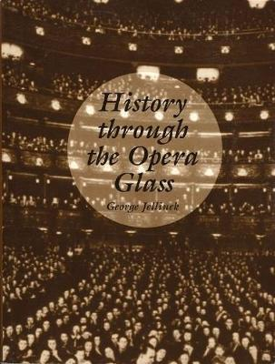 History Through the Opera Glass: From the Rise of Caesar to the Fall of Napoleon (Paperback)