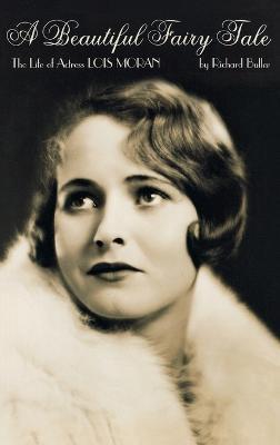 Beautiful Fairy Tale: The Life of Actress Lois Moran (Hardback)