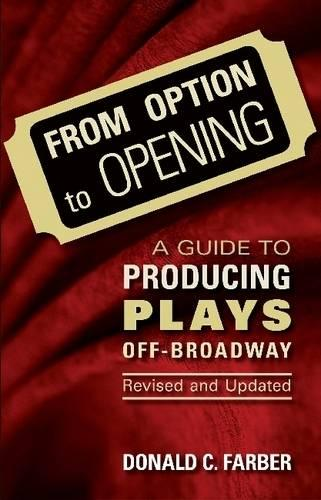 From Option to Opening: A Guide to Producing Plays Off-Broadway (Paperback)