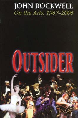 Outsider: John Rockwell on the Arts, 1967-2006 (Hardback)