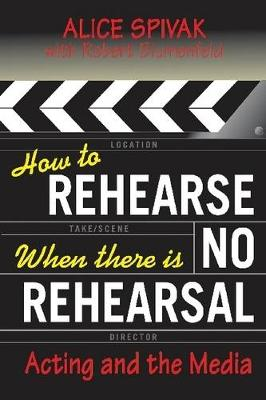 How to Rehearse When There is No Rehearsal: Acting and the Media (Paperback)