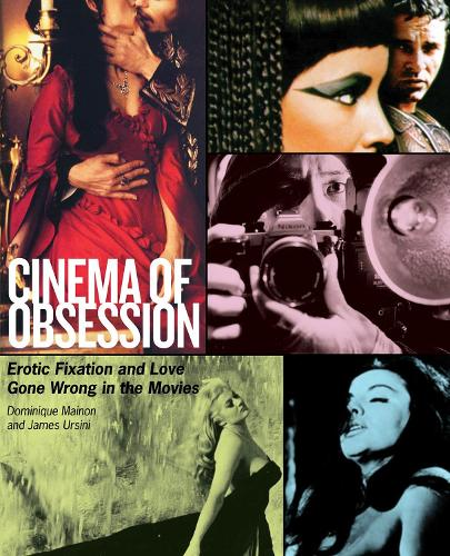 Cinema of Obsession: Erotic Fixation and Love Gone Wrong in the Movies (Paperback)