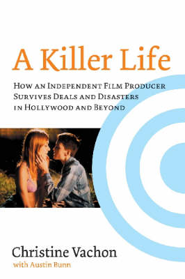 A Killer Life: How an Independent Film Producer Survives Deals and Disasters in Hollywood and Beyond (Paperback)