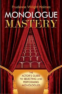 Monologue Mastery: How to Find and Perform the Perfect Monologue (Paperback)