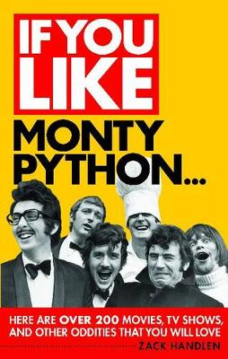 If You Like Monty Python...: Here are Over 200 Movies, Tv Shows, and Other Oddities That You Will Love - If You Like (Paperback)