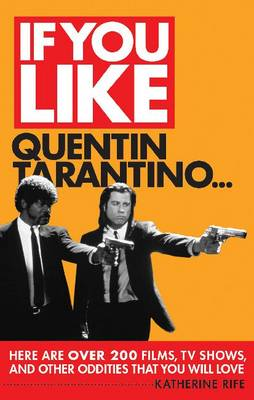 If You Like Quentin Tarantino...: Here are Over 200 Movies, TV Shows, and Other Oddities That You Will Love - If You Like Series (Paperback)