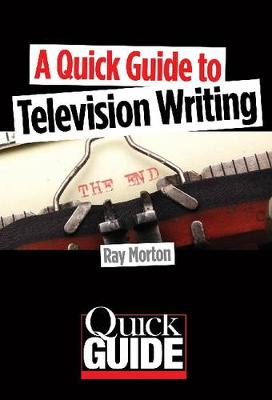 A Quick Guide to Television Writing - Quick Guide (Paperback)