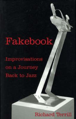 Fakebook: Improvisations on a Journey Back to Jazz (Paperback)