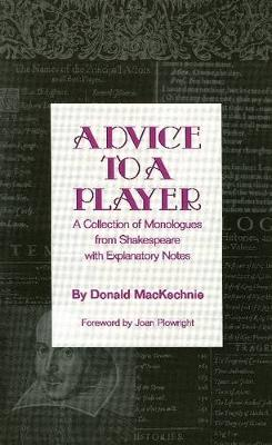 Advice to a Player: A Collection of Monologues from Shakespeare with Explanatory Notes (Paperback)