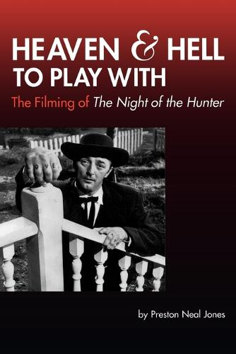 Heaven and Hell to Play With: The Filming of The Night of the Hunter - Limelight (Paperback)
